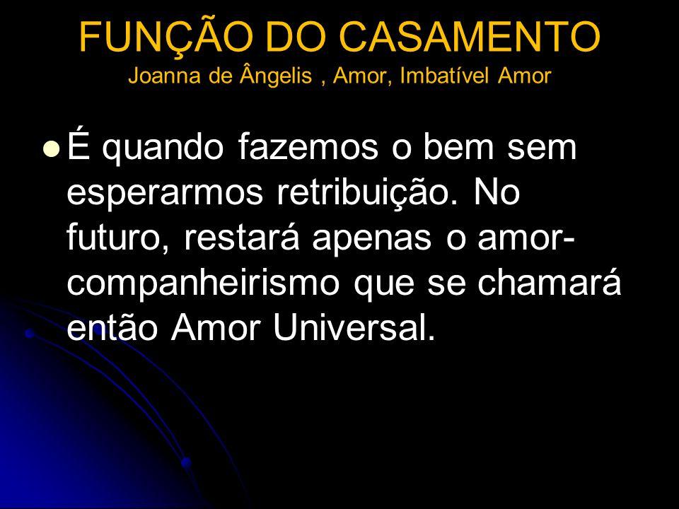 FUNÇÃO DO CASAMENTO Joanna de Ângelis , Amor, Imbatível Amor