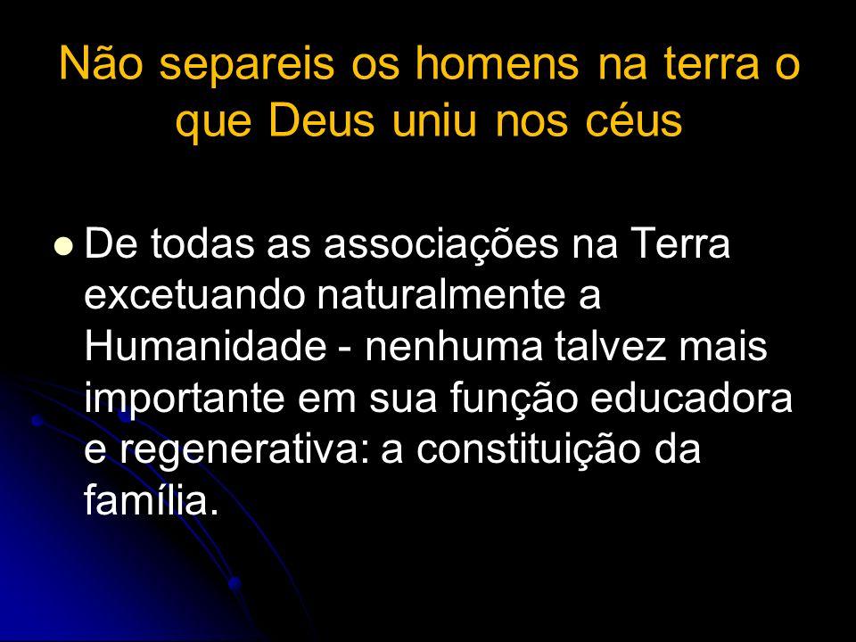 Não separeis os homens na terra o que Deus uniu nos céus