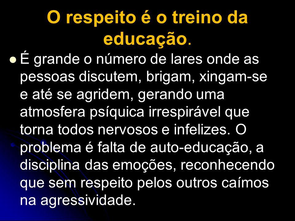 O respeito é o treino da educação.