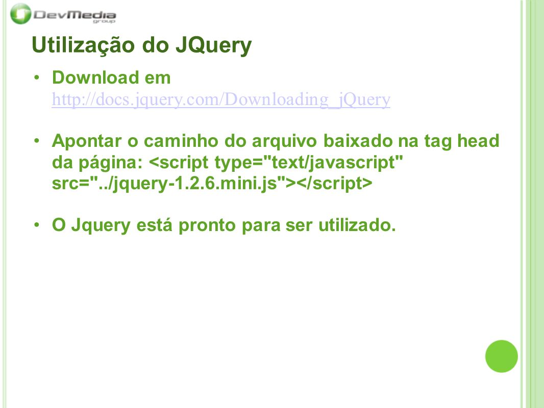 Utilização do JQuery Download em http://docs.jquery.com/Downloading_jQuery.