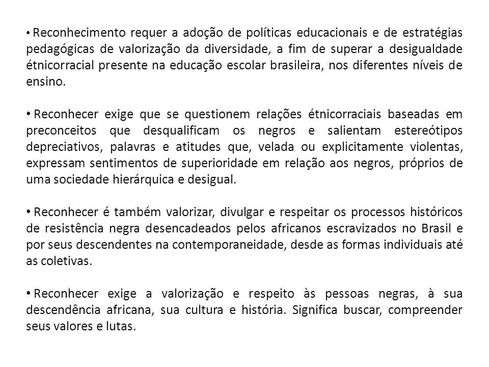 Reconhecimento requer a adoção de políticas educacionais e de estratégias pedagógicas de valorização da diversidade, a fim de superar a desigualdade étnicorracial presente na educação escolar brasileira, nos diferentes níveis de ensino.