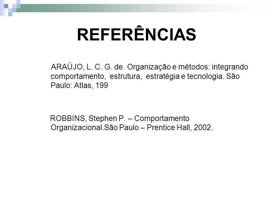 REFERÊNCIAS ARAÚJO, L. C. G. de. Organização e métodos: integrando comportamento, estrutura, estratégia e tecnologia. São Paulo: Atlas, 199.