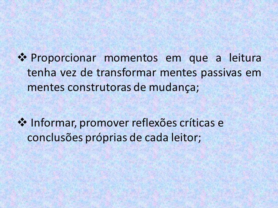 Proporcionar momentos em que a leitura tenha vez de transformar mentes passivas em mentes construtoras de mudança;