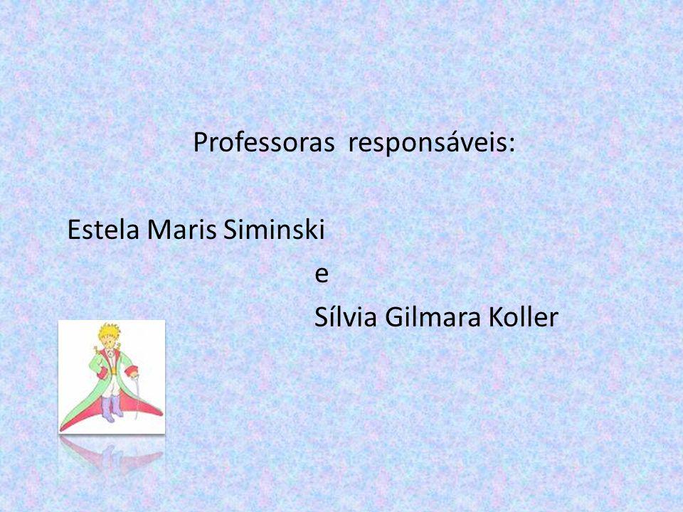 Professoras responsáveis: Estela Maris Siminski e Sílvia Gilmara Koller