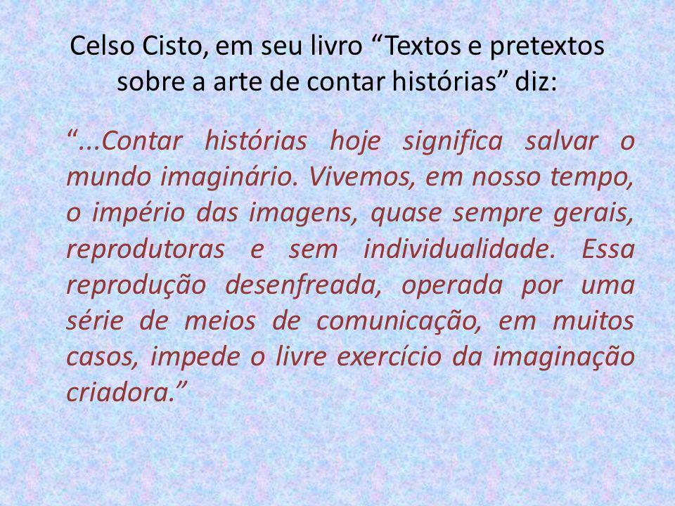Celso Cisto, em seu livro Textos e pretextos sobre a arte de contar histórias diz: