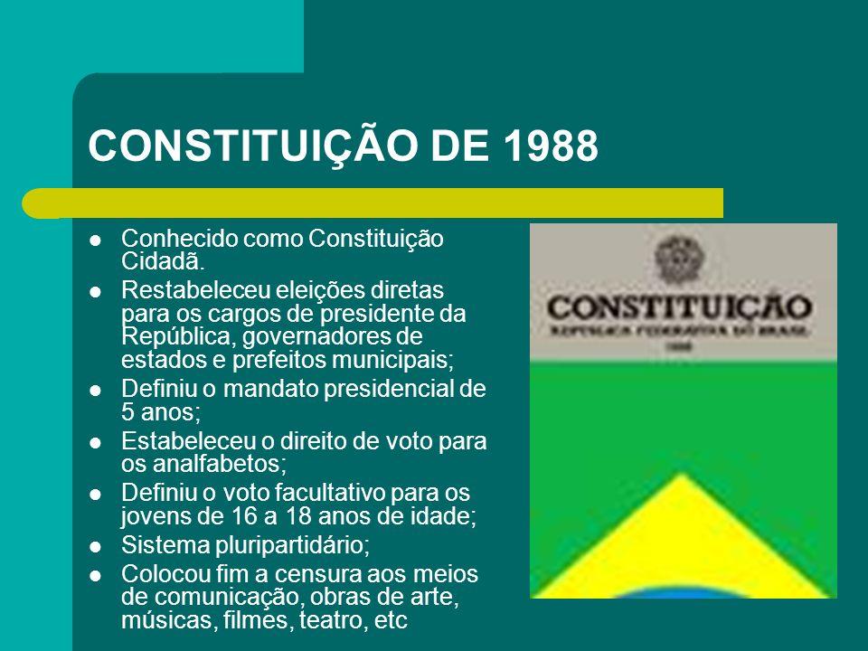 CONSTITUIÇÃO DE 1988 Conhecido como Constituição Cidadã.