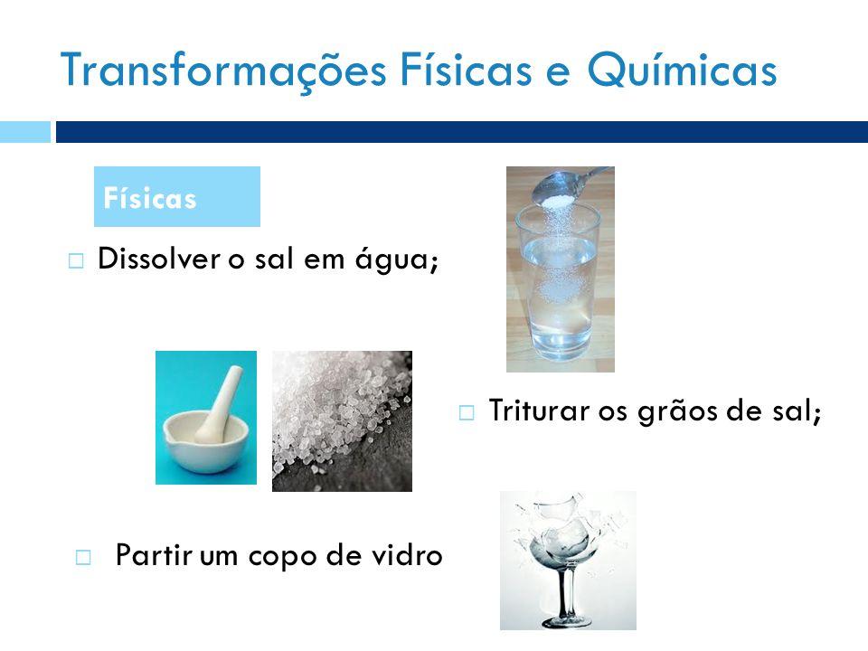 Transformações Físicas e Químicas