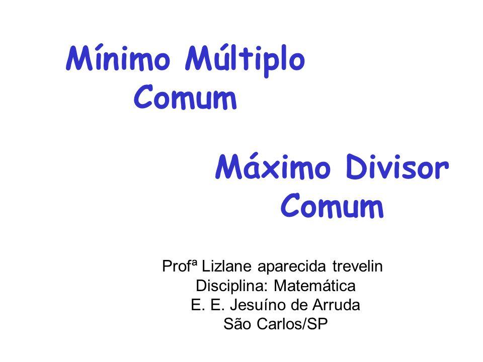 Mínimo Múltiplo Comum Máximo Divisor Comum