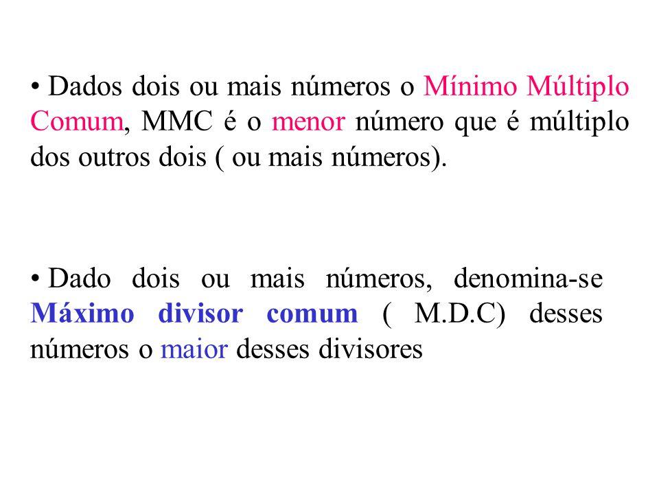 Dados dois ou mais números o Mínimo Múltiplo Comum, MMC é o menor número que é múltiplo dos outros dois ( ou mais números).