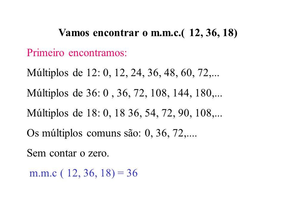 Vamos encontrar o m.m.c.( 12, 36, 18)