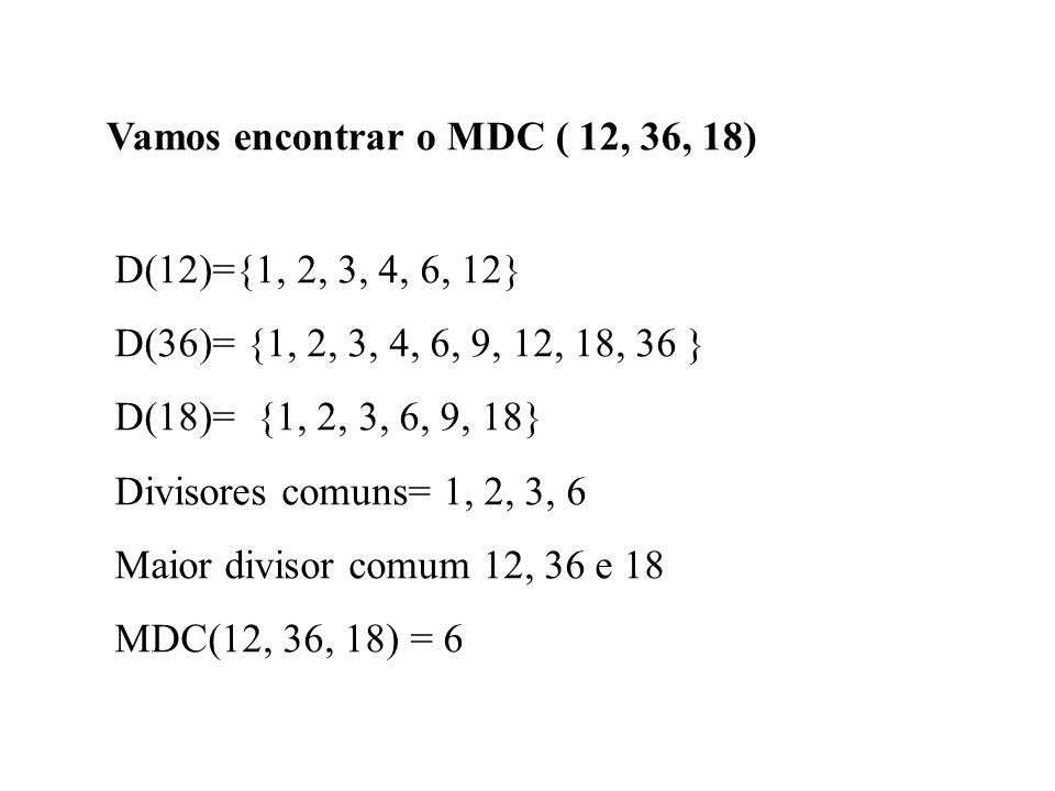 Vamos encontrar o MDC ( 12, 36, 18)