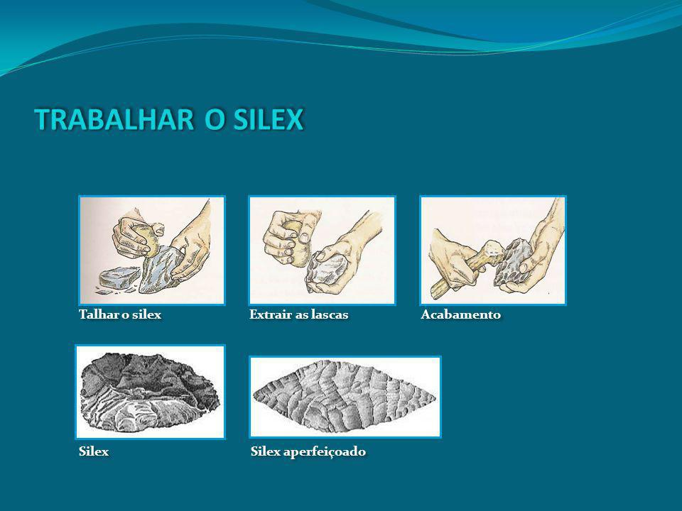 TRABALHAR O SILEX Talhar o silex Extrair as lascas Acabamento Silex