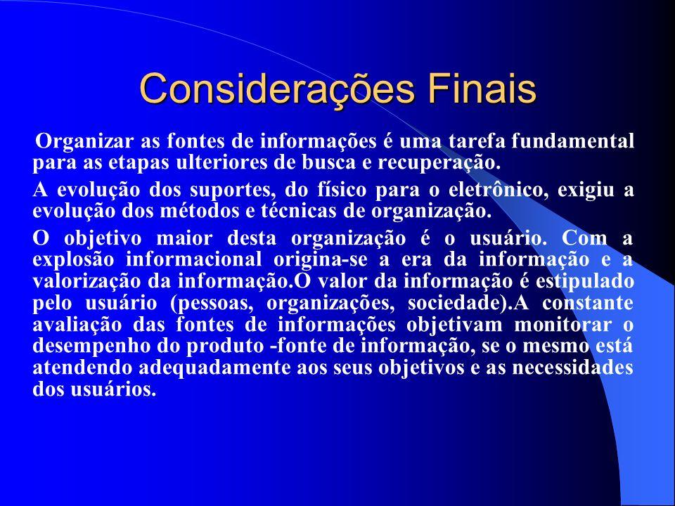 Considerações Finais Organizar as fontes de informações é uma tarefa fundamental para as etapas ulteriores de busca e recuperação.