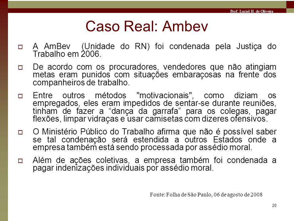 Caso Real: Ambev A AmBev (Unidade do RN) foi condenada pela Justiça do Trabalho em 2006.