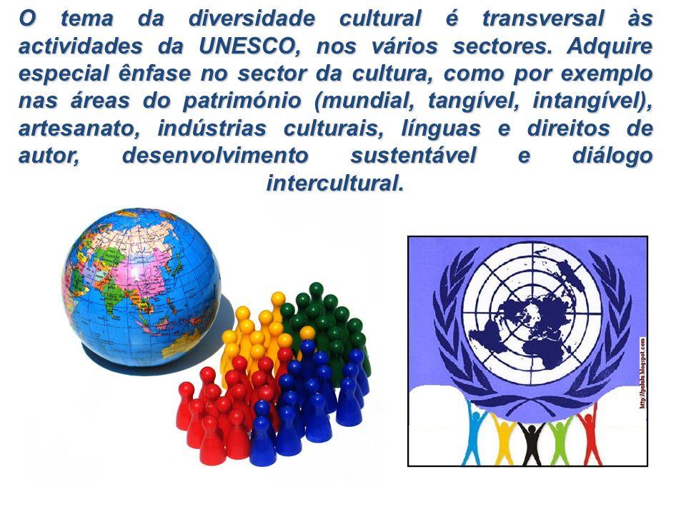 O tema da diversidade cultural é transversal às actividades da UNESCO, nos vários sectores.
