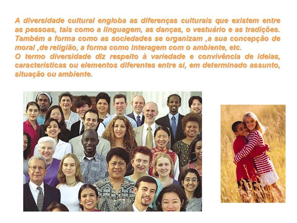 A diversidade cultural engloba as diferenças culturais que existem entre as pessoas, tais como a linguagem, as danças, o vestuário e as tradições. Também a forma como as sociedades se organizam ,a sua concepção de moral ,de religião, a forma como interagem com o ambiente, etc.