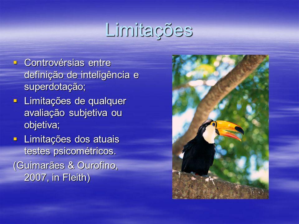 Limitações Controvérsias entre definição de inteligência e superdotação; Limitações de qualquer avaliação subjetiva ou objetiva;