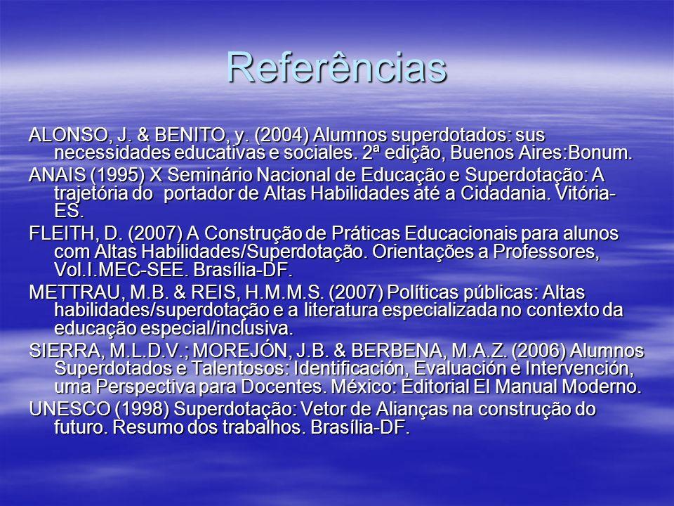 Referências ALONSO, J. & BENITO, y. (2004) Alumnos superdotados: sus necessidades educativas e sociales. 2ª edição, Buenos Aires:Bonum.