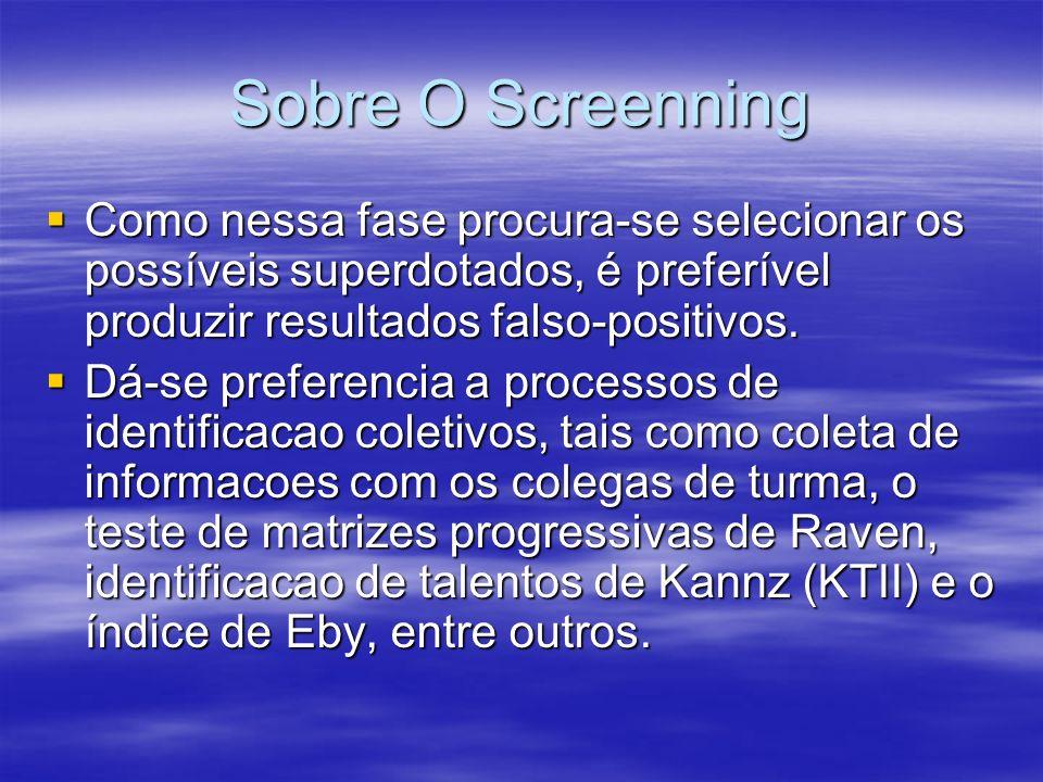 Sobre O Screenning Como nessa fase procura-se selecionar os possíveis superdotados, é preferível produzir resultados falso-positivos.