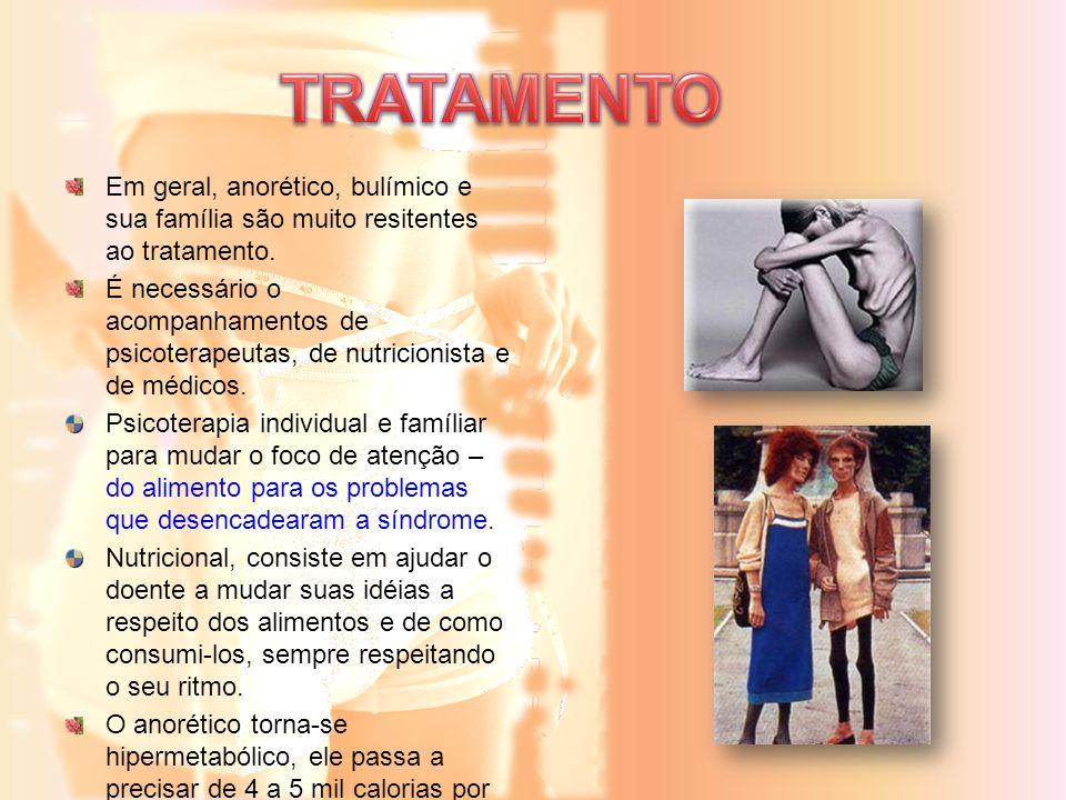 TRATAMENTO Em geral, anorético, bulímico e sua família são muito resitentes ao tratamento.