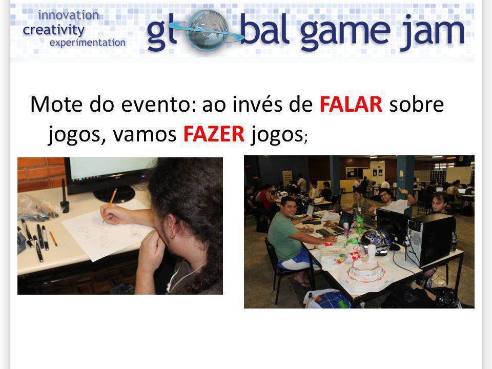 Mote do evento: ao invés de FALAR sobre jogos, vamos FAZER jogos;