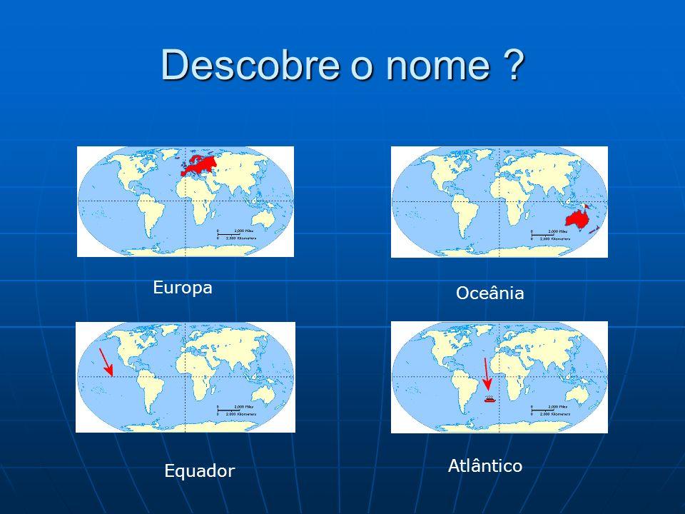 Descobre o nome Europa Oceânia Atlântico Equador
