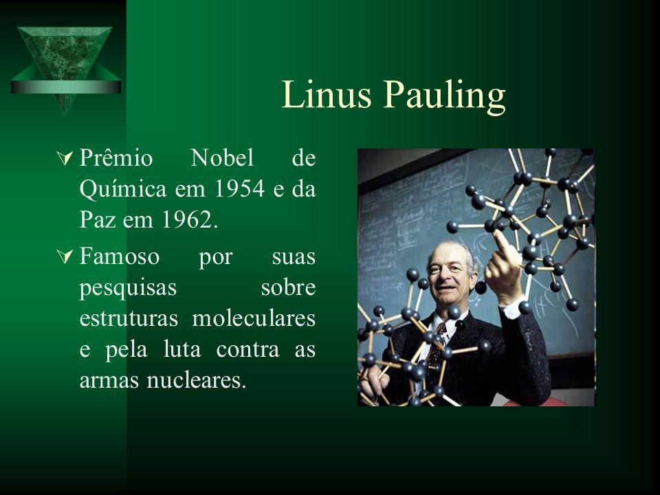 Linus Pauling Prêmio Nobel de Química em 1954 e da Paz em 1962.