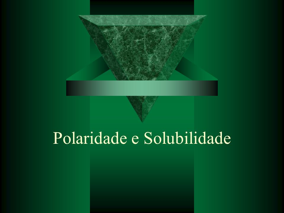 Polaridade e Solubilidade