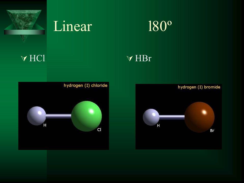 Linear l80º HCl HBr