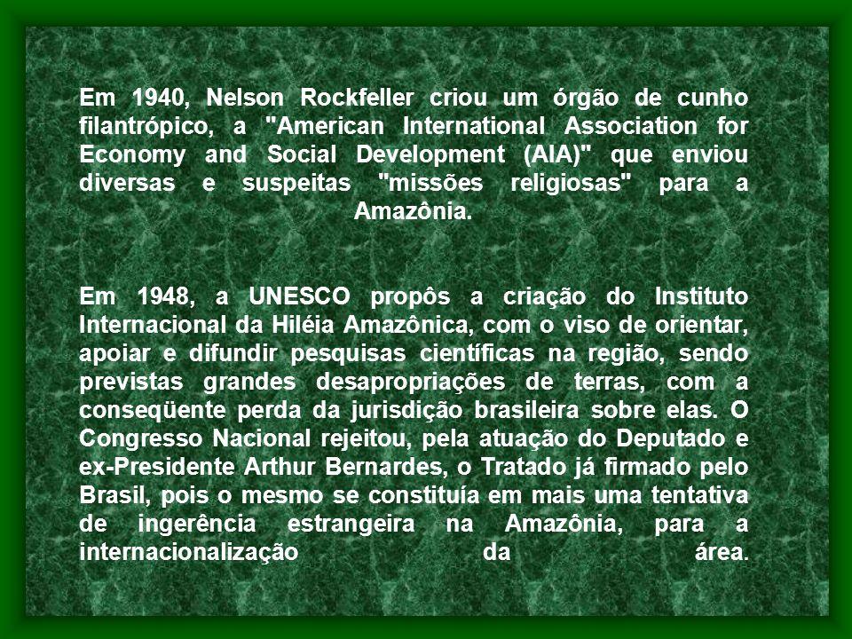Em 1940, Nelson Rockfeller criou um órgão de cunho filantrópico, a American International Association for Economy and Social Development (AIA) que enviou diversas e suspeitas missões religiosas para a Amazônia.