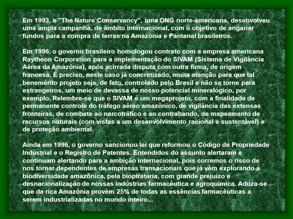 Em 1993, a The Nature Conservancy , uma ONG norte-americana, desenvolveu uma ampla campanha, de âmbito internacional, com o objetivo de angariar fundos para a compra de terras na Amazônia e Pantanal brasileiros.