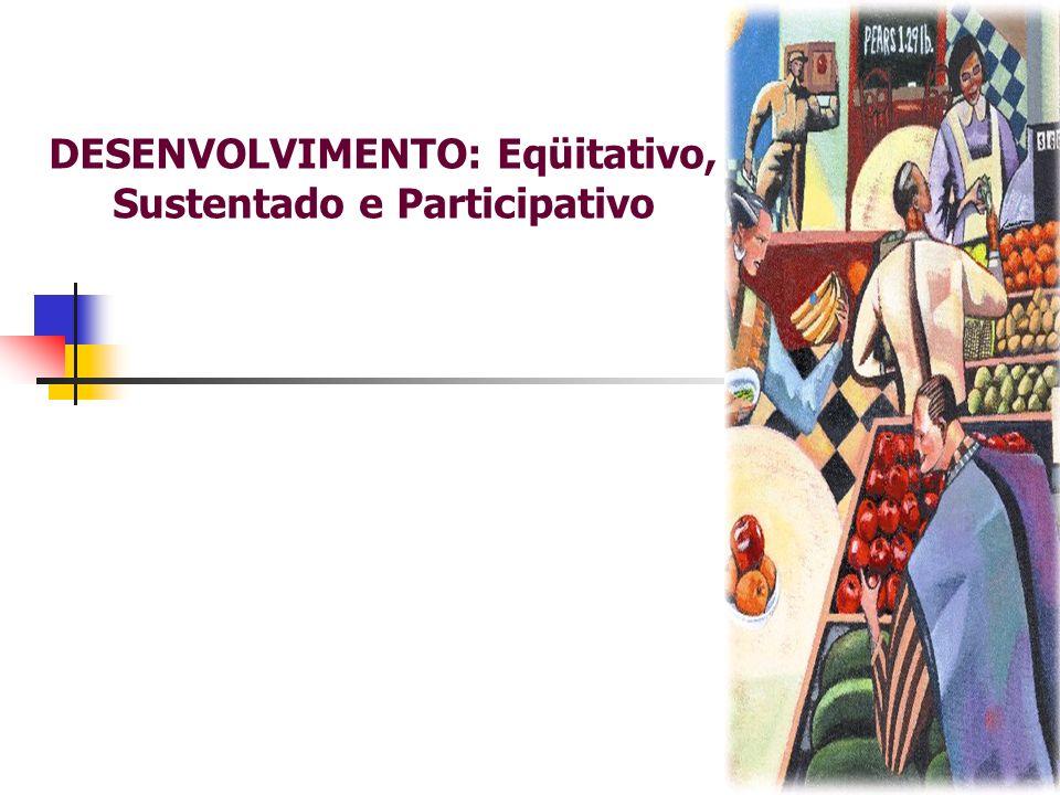 DESENVOLVIMENTO: Eqüitativo, Sustentado e Participativo