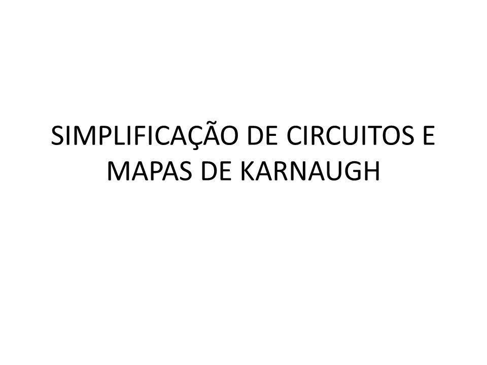 SIMPLIFICAÇÃO DE CIRCUITOS E MAPAS DE KARNAUGH