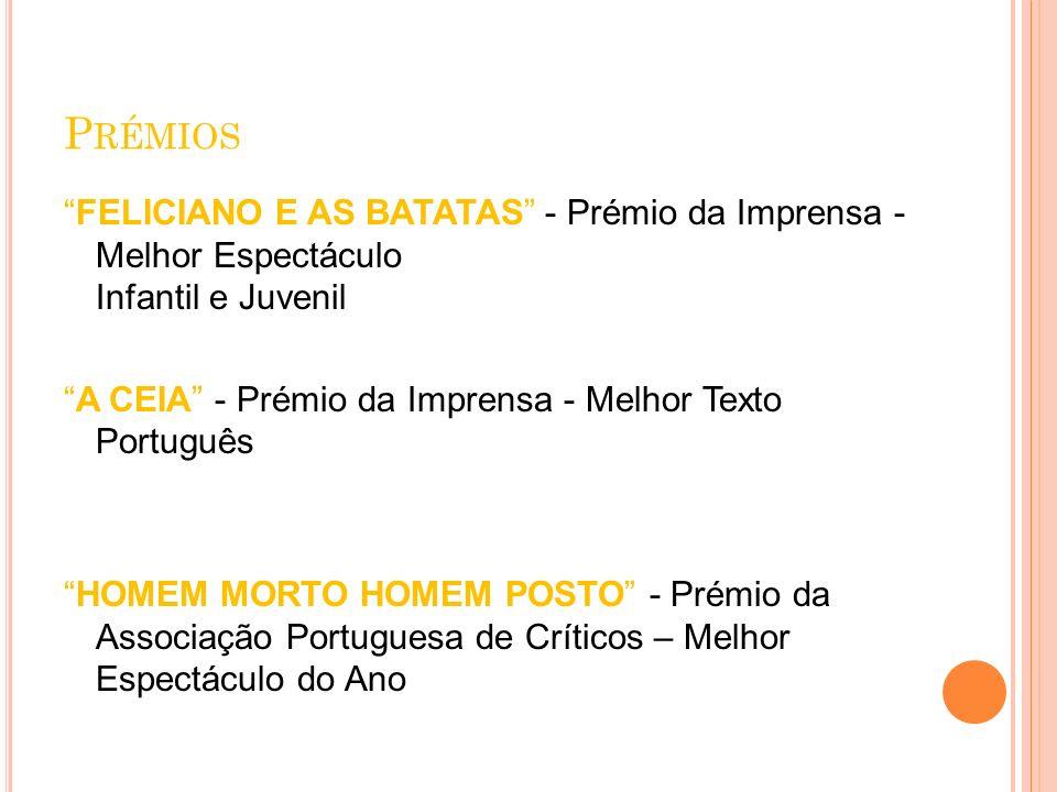 Prémios FELICIANO E AS BATATAS - Prémio da Imprensa - Melhor Espectáculo Infantil e Juvenil.