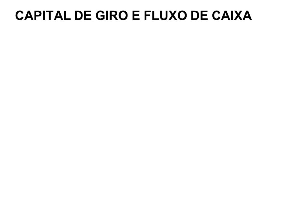 CAPITAL DE GIRO E FLUXO DE CAIXA