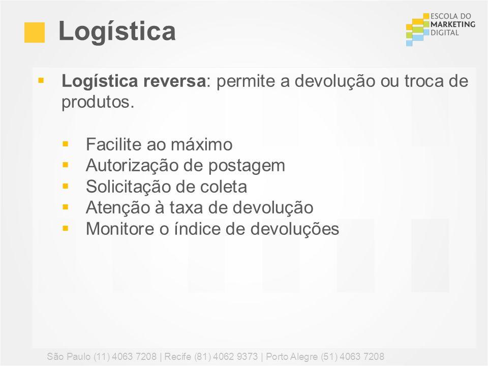 Logística Logística reversa: permite a devolução ou troca de produtos.