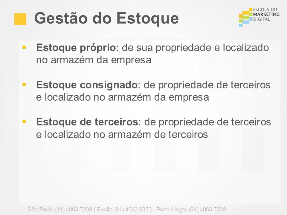 Gestão do Estoque Estoque próprio: de sua propriedade e localizado no armazém da empresa.