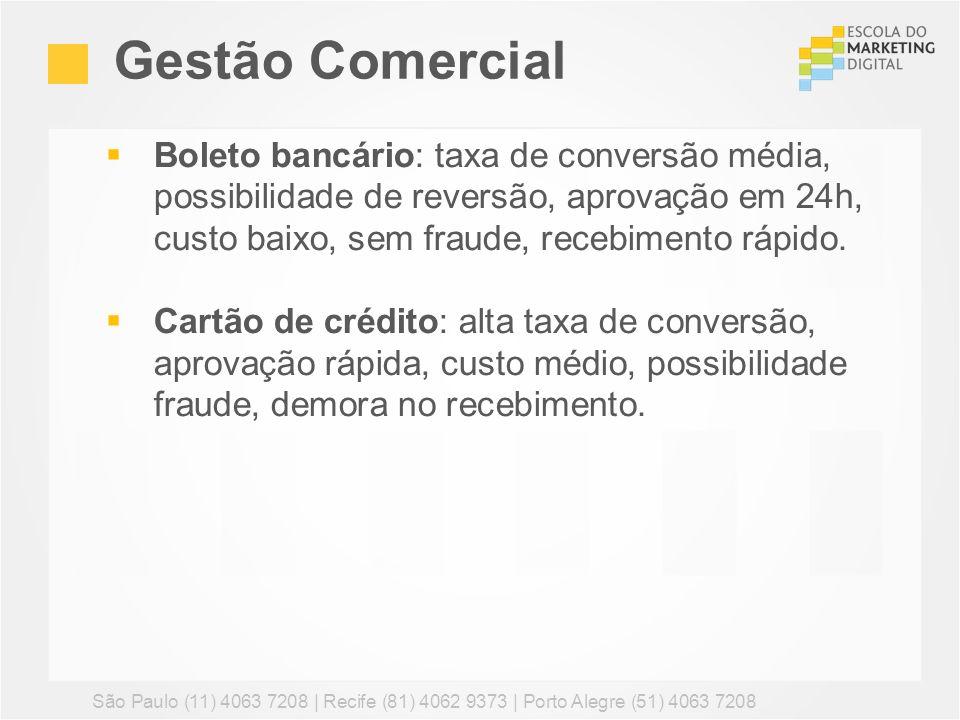 Gestão ComercialBoleto bancário: taxa de conversão média, possibilidade de reversão, aprovação em 24h, custo baixo, sem fraude, recebimento rápido.