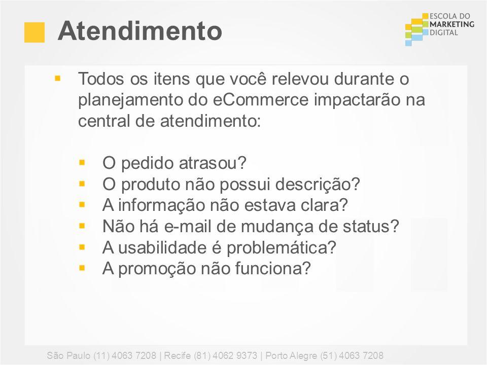 Atendimento Todos os itens que você relevou durante o planejamento do eCommerce impactarão na central de atendimento: