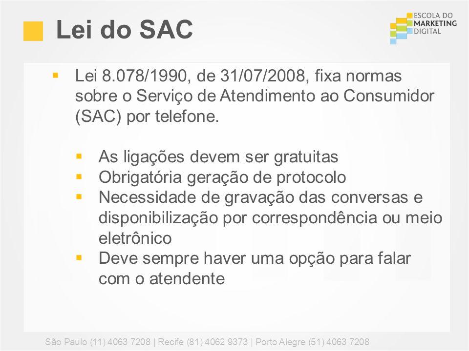 Lei do SAC Lei 8.078/1990, de 31/07/2008, fixa normas sobre o Serviço de Atendimento ao Consumidor (SAC) por telefone.