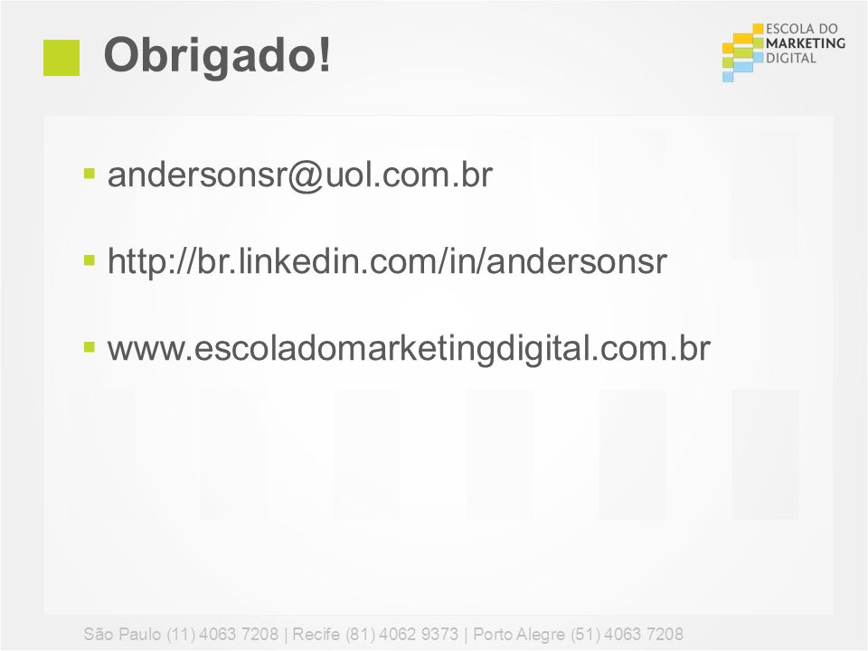 Obrigado! andersonsr@uol.com.br http://br.linkedin.com/in/andersonsr