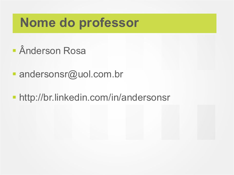 Nome do professor Ânderson Rosa andersonsr@uol.com.br