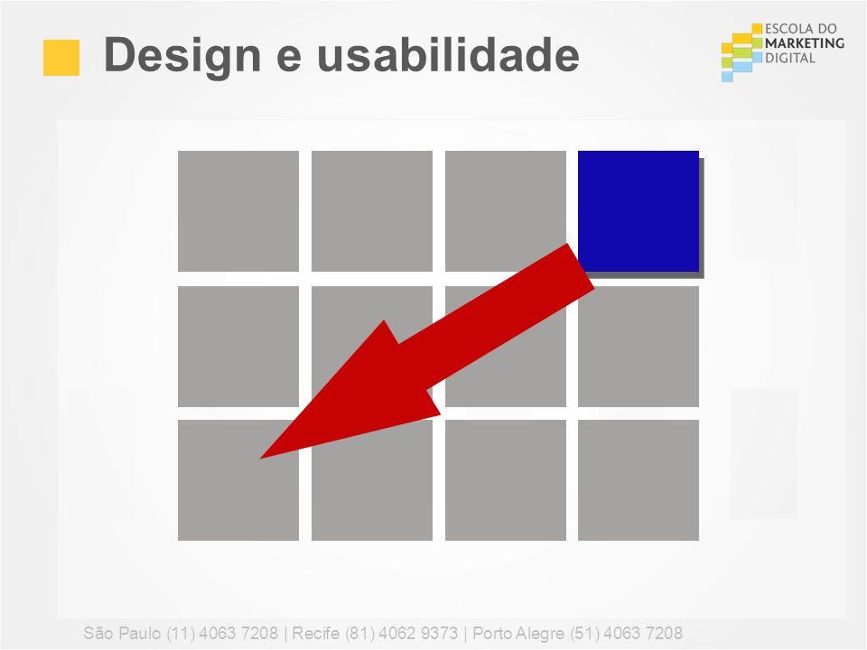 Design e usabilidade São Paulo (11) 4063 7208 | Recife (81) 4062 9373 | Porto Alegre (51) 4063 7208.