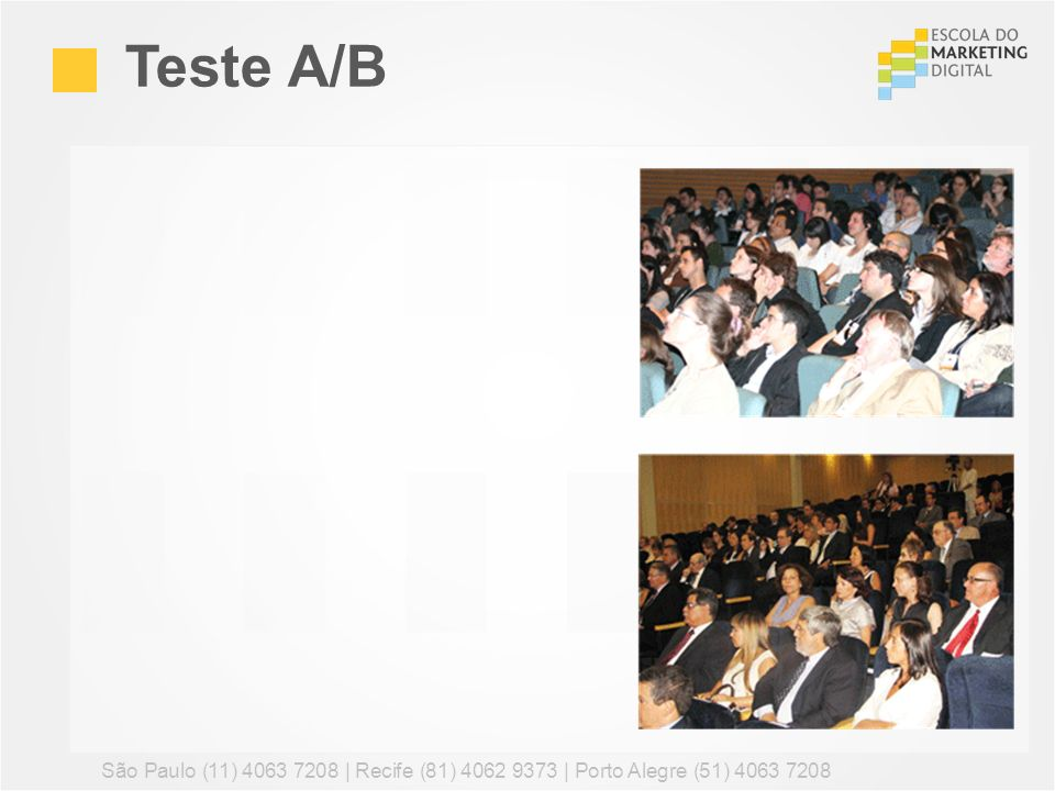 Teste A/B São Paulo (11) 4063 7208 | Recife (81) 4062 9373 | Porto Alegre (51) 4063 7208 79