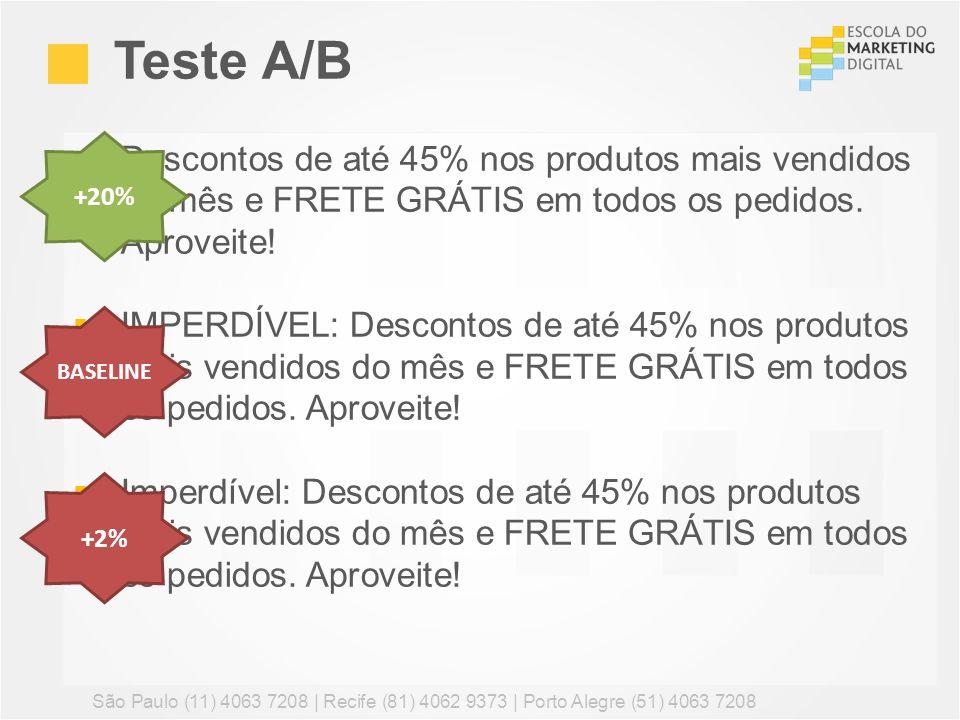 Teste A/B +20% Descontos de até 45% nos produtos mais vendidos do mês e FRETE GRÁTIS em todos os pedidos. Aproveite!