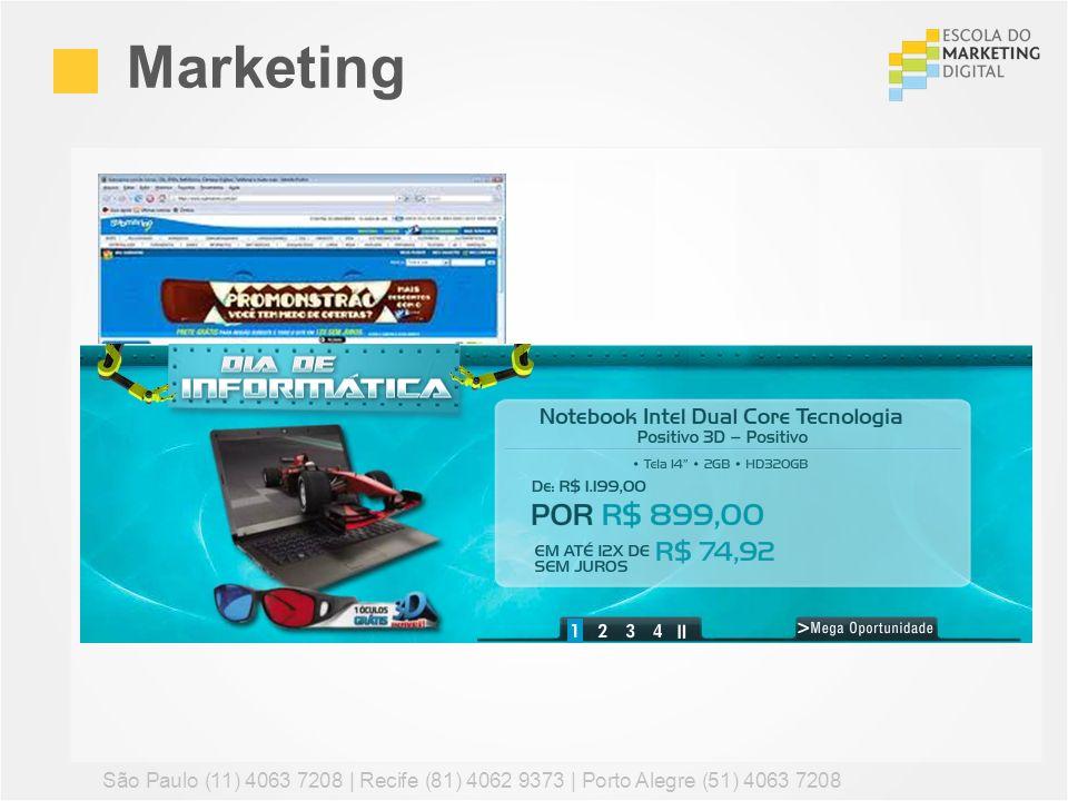 Marketing São Paulo (11) 4063 7208 | Recife (81) 4062 9373 | Porto Alegre (51) 4063 7208 96
