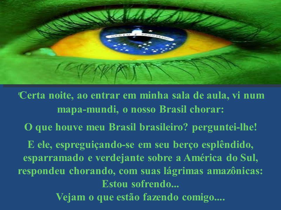 O que houve meu Brasil brasileiro perguntei-lhe!