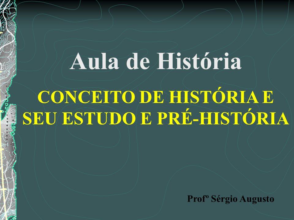 CONCEITO DE HISTÓRIA E SEU ESTUDO E PRÉ-HISTÓRIA