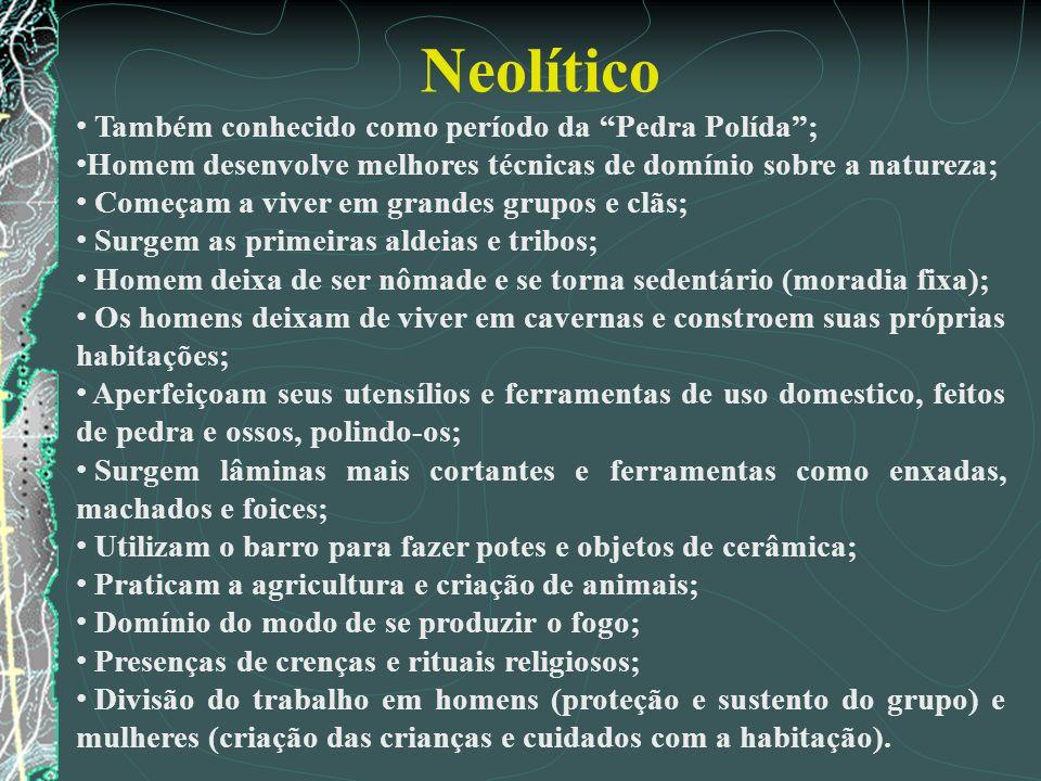 Neolítico Também conhecido como período da Pedra Polída ;