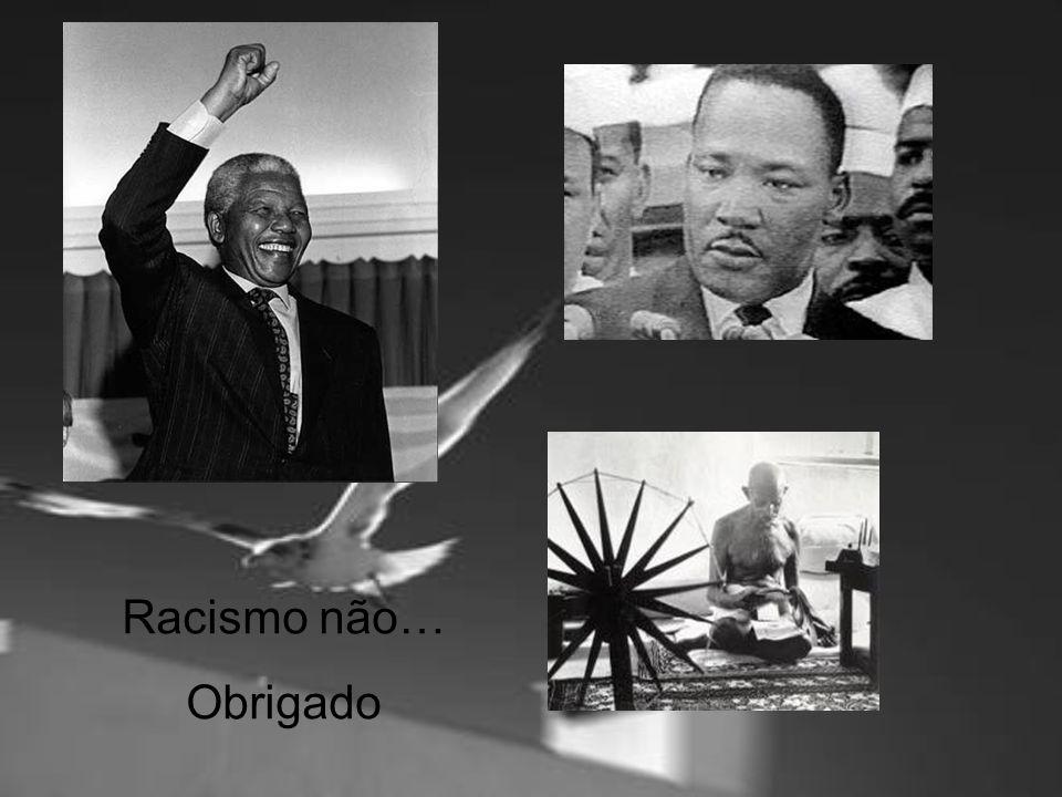 Racismo não… Obrigado